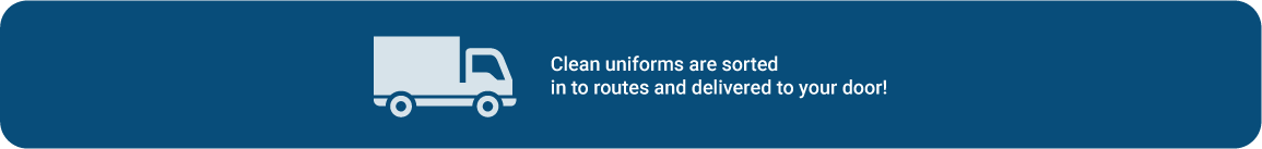 Clean uniforms are sorted in to routes and delivered to your door.